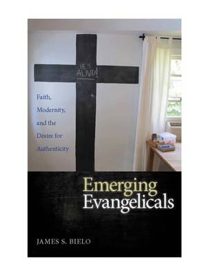 Emerging Evangelicals: Faith, Modernity, and the Desire for Authenticity (BOK)