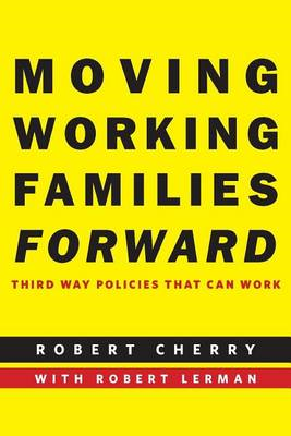 Moving Working Families Forward: Third Way Policies That Can Work (BOK)