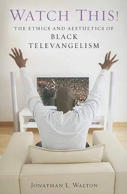 Watch This!: The Ethics and Aesthetics of Black Televangelism (BOK)