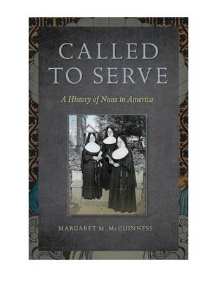 Called to Serve: A History of Nuns in America (BOK)