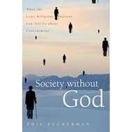 Society without God: What the Least Religious Nations Can Tell Us About Contentment (BOK)