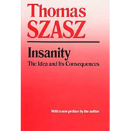 Insanity: The Idea and Its Consequences (BOK)