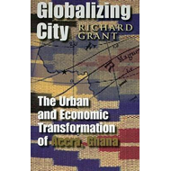 Globalizing City: The Urban and Economic Transformation of Accra, Ghana (BOK)