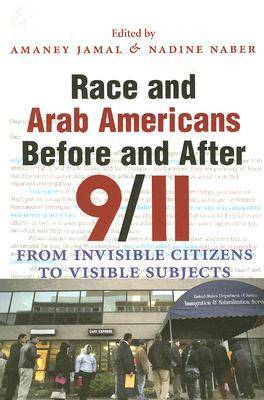 Race and Arab Americans Before and After 9/11: From Invisible Citizens to Visible Subjects (BOK)