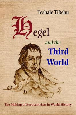 Hegel and the Third World: The Making of Eurocentrism in World History (BOK)