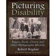 Picturing Disability: Beggar, Freak, Citizen and Other Photographic Rhetoric (BOK)