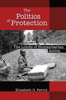 The Politics of Protection: The Limits of Humanitarian Action (BOK)