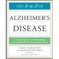 The A to Z of Alzheimer's Disease: A Concise Guide to Understanding and Coping with This Devastating (BOK)
