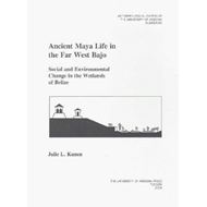 Ancient Maya Life in the Far West Bajo: Social and Environmental Change in the Wetlands of Belize (BOK)