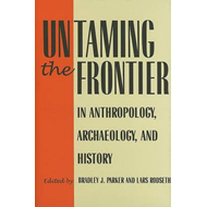 Untaming the Frontier in Anthropology, Archaeology, and History (BOK)