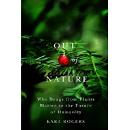 Out of Nature: Why Drugs from Plants Matter to the Future of Humanity (BOK)
