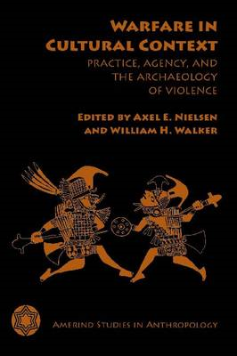 Warfare in Cultural Context: Practice, Agency, and the Archaeology of Violence (BOK)