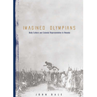 Imagined Olympians: Body Culture and Colonial Representation in Rwanda (BOK)