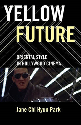 Yellow Future: Oriental Style in Hollywood Cinema (BOK)