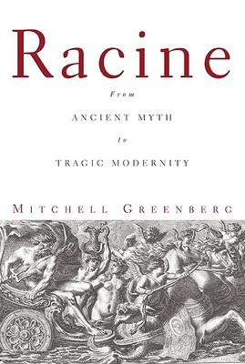 Racine: From Ancient Myth to Tragic Modernity (BOK)