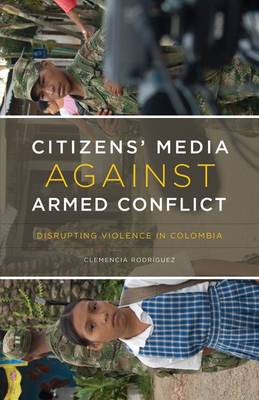 Citizen's Media Against Armed Conflict: Disrupting Violence in Colombia (BOK)