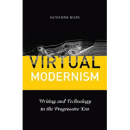 Virtual Modernism: Writing and Technology in the Progressive Era (BOK)