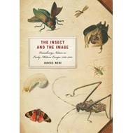 Insect and the Image: Visualizing Nature in Early Modern Europe, 1500-1700 (BOK)