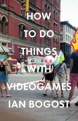 How to Do Things with Videogames (BOK)