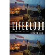 Lifeblood: Oil, Freedom, and the Forces of Capital (BOK)