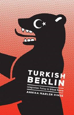 Turkish Berlin: Integration Policy and Urban Space (BOK)
