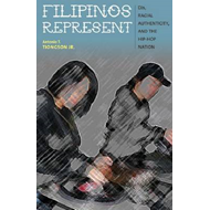 Filipinos Represent: DJs, Racial Authenticity, and the Hip-Hop Nation (BOK)