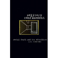 Solitary Confinement: Social Death and Its Afterlives (BOK)
