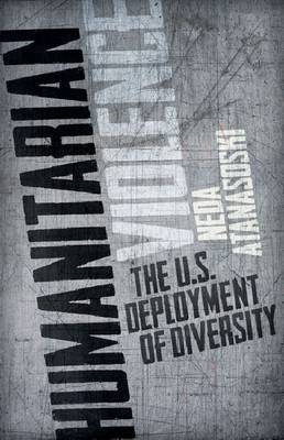 Humanitarian Violence: The U.S. Deployment of Diversity (BOK)