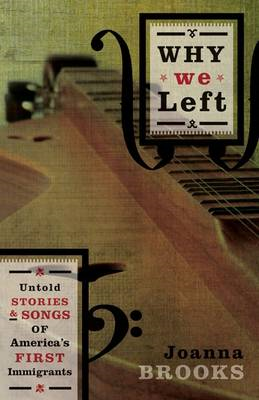 Why We Left: Untold Stories and Songs of America's First Immigrants (BOK)