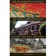 Fragmented Politics of Urban Preservation: Beijing, Chicago, and Paris (BOK)