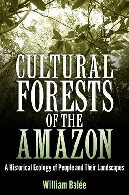 Cultural Forests of the Amazon: A Historical Ecology of People and Their Landscapes (BOK)