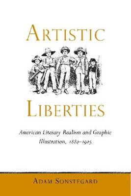 Artistic Liberties: American Literary Realism and Graphic Illustration 1880-1905 (BOK)