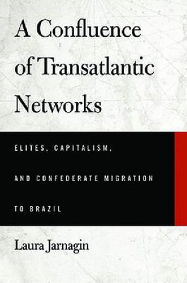 A Confluence of Transatlantic Networks: Elites, Capitalism, and Confederate Migration to Brazil (BOK)