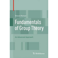 Fundamentals of Group Theory: An Advanced Approach (BOK)