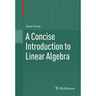 A Concise Introduction to Linear Algebra (BOK)
