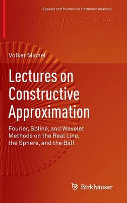 Lectures on Constructive Approximation: Fourier, Spline, and Wavelet Methods on the Real Line, the S (BOK)