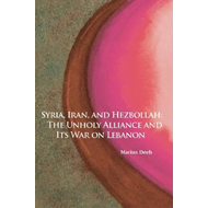 Syria, Iran, and Hezbollah: The Unholy Alliance and its War on Lebanon (BOK)