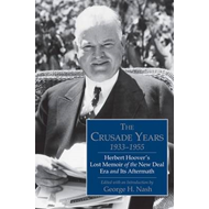 The Crusade Years, 1933-1955: Herbert Hoover's Lost Memoir of the New Deal Era and its Aftermath (BOK)
