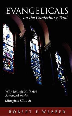 Evangelicals on the Canterbury Trail: Why Evangelicals are Attracted to the Liturgical Church (BOK)