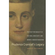 Prudence Crandall's Legacy: The Fight for Equality in the 1830s, Dred Scott, and Brown v. Board of E (BOK)
