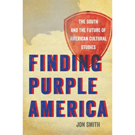 Finding Purple America: The South and the Future of American Cultural Studies (BOK)