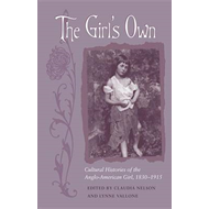 The Girl's Own: Cultural Histories of the Anglo-American Girl, 1830-1915 (BOK)