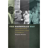 The Nashville Way: Racial Etiquette and the Struggle for Social Justice in a Southern City (BOK)