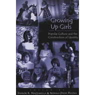 Growing up Girls: Popular Culture and the Construction of Identity (BOK)