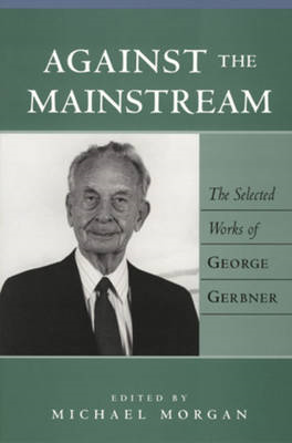 Against the Mainstream: The Selected Works of George Gerbner (BOK)