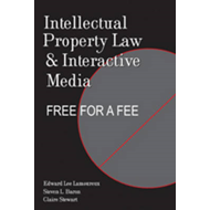 Intellectual Property Law and Interactive Media: Free for a Fee (BOK)