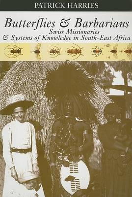 Butterflies & Barbarians: Swiss Missionaries and Systems of Knowledge in South-East Africa (BOK)