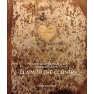 Claim to the Country: The Archive of Wilhelm Bleek and Lucy Lloyd (BOK)