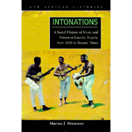 Intonations: A Social History of Music and Nation in Luanda, Angola, from 1945 to Recent Times (BOK)