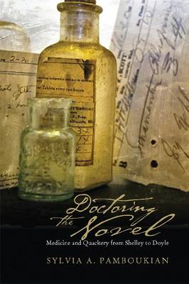 Doctoring the Novel: Medicine and Quackery from Shelley to Doyle (BOK)